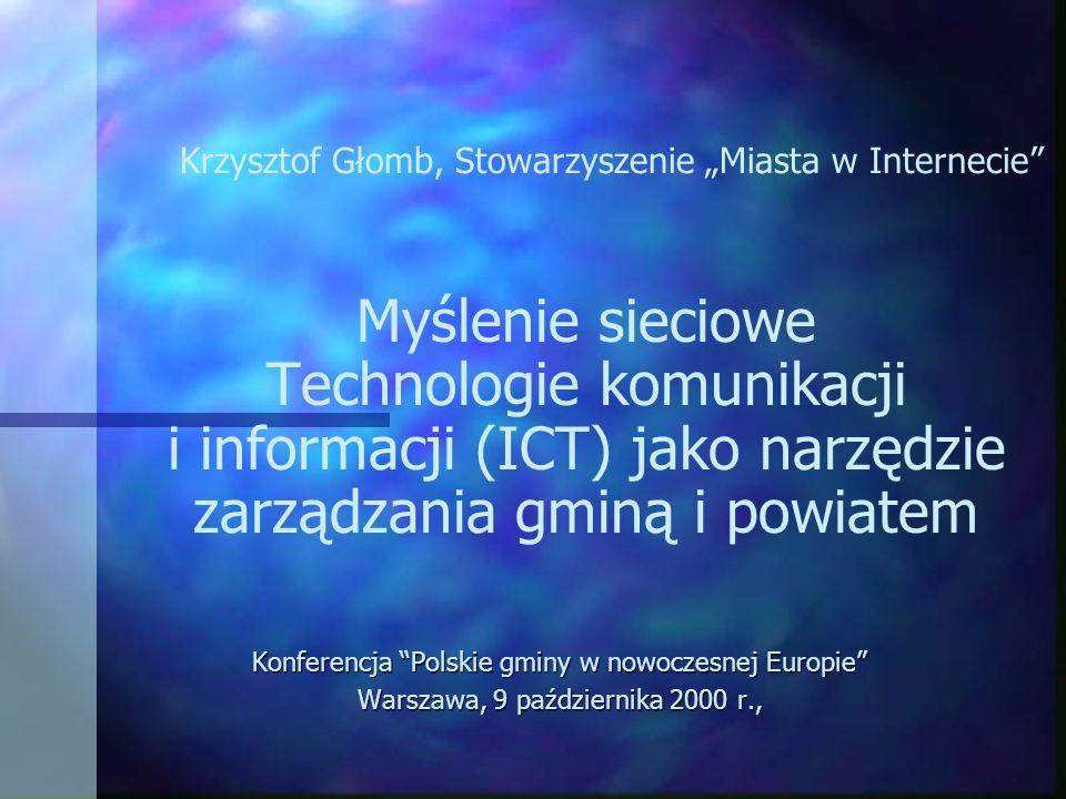 Myślenie sieciowe Technologie komunikacji i informacji (ICT) jako narzędzie zarządzania gminą i powiatem Konferencja Polskie gminy w nowoczesnej Europ