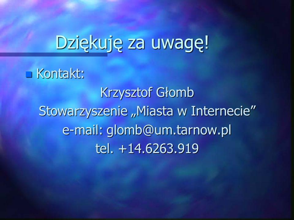 Dziękuję za uwagę! n Kontakt: Krzysztof Głomb Stowarzyszenie Miasta w Internecie e-mail: glomb@um.tarnow.pl tel. +14.6263.919