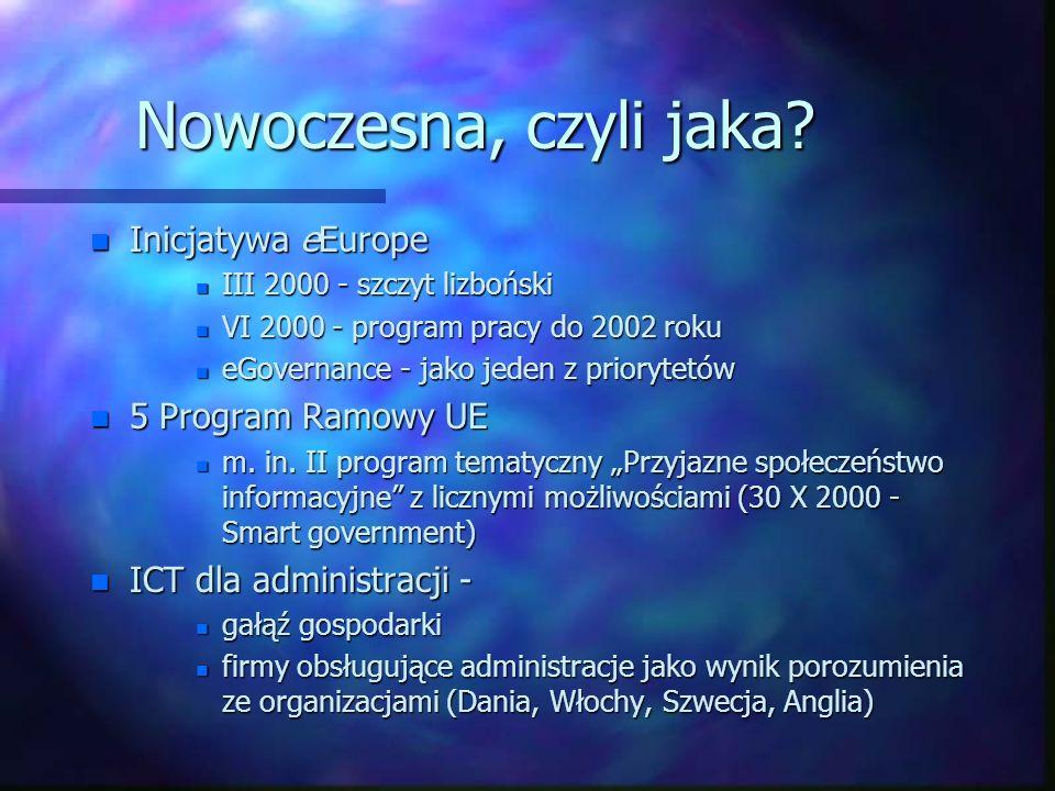Nowoczesna, czyli jaka? n Inicjatywa eEurope n III 2000 - szczyt lizboński n VI 2000 - program pracy do 2002 roku n eGovernance - jako jeden z prioryt