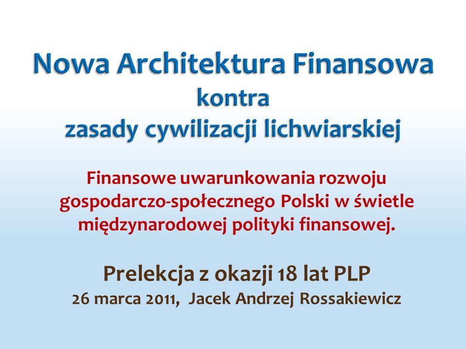 Finansowe uwarunkowania rozwoju gospodarczo-społecznego Polski w świetle międzynarodowej polityki finansowej. Prelekcja z okazji 18 lat PLP 26 marca 2