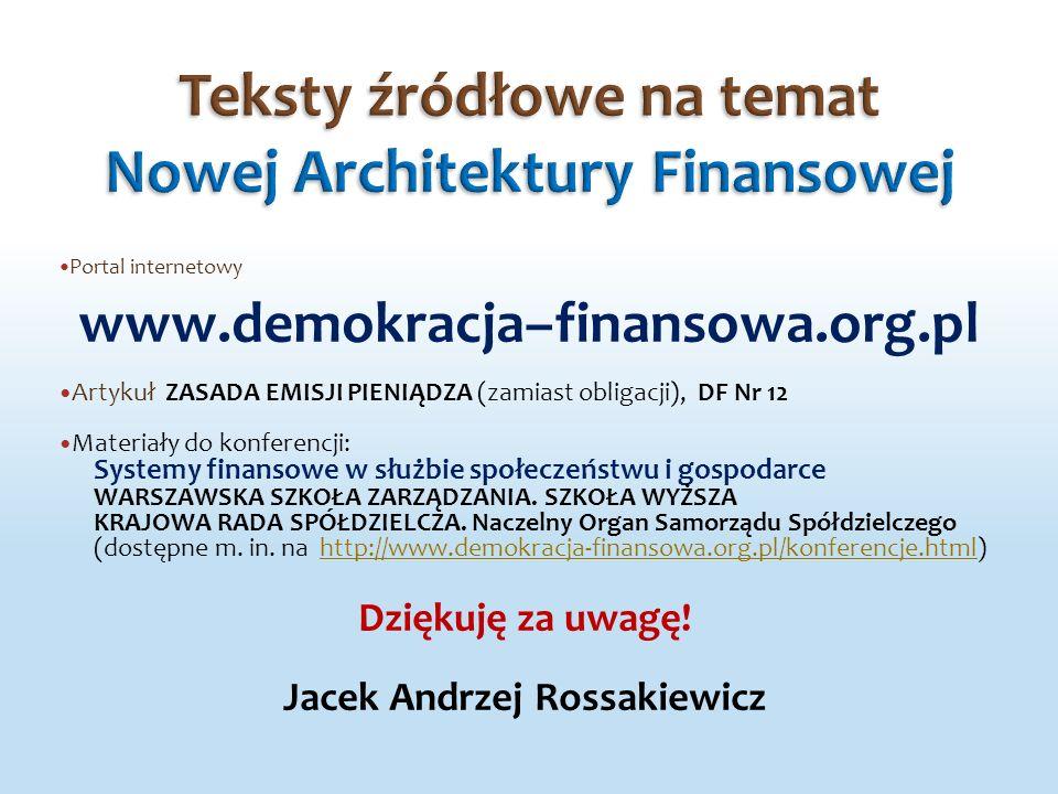 Portal internetowy www.demokracja–finansowa.org.pl Artykuł ZASADA EMISJI PIENIĄDZA (zamiast obligacji), DF Nr 12 Materiały do konferencji: Systemy fin