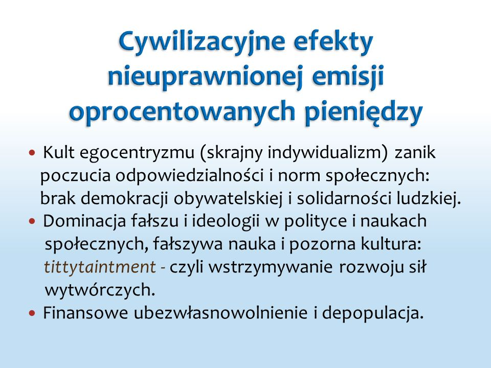 Kult egocentryzmu (skrajny indywidualizm) zanik poczucia odpowiedzialności i norm społecznych: brak demokracji obywatelskiej i solidarności ludzkiej.