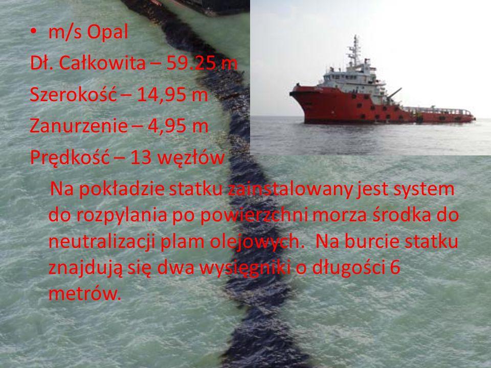 m/s Opal Dł. Całkowita – 59.25 m Szerokość – 14,95 m Zanurzenie – 4,95 m Prędkość – 13 węzłów Na pokładzie statku zainstalowany jest system do rozpyla