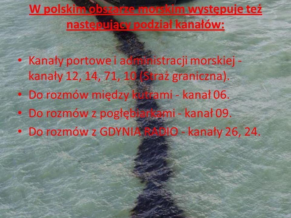 W polskim obszarze morskim występuje też następujący podział kanałów: Kanały portowe i administracji morskiej - kanały 12, 14, 71, 10 (Straż graniczna