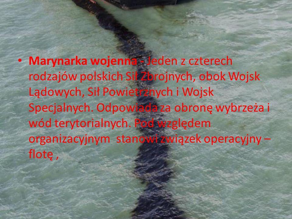 Marynarka wojenna - Jeden z czterech rodzajów polskich Sił Zbrojnych, obok Wojsk Lądowych, Sił Powietrznych i Wojsk Specjalnych. Odpowiada za obronę w