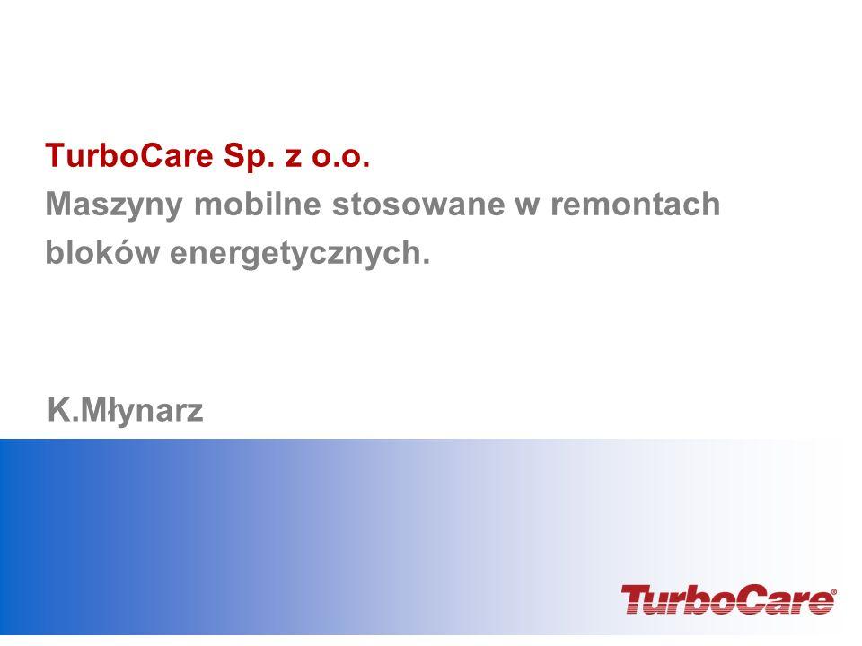 TurboCare Sp. z o.o. Maszyny mobilne stosowane w remontach bloków energetycznych. K.Młynarz