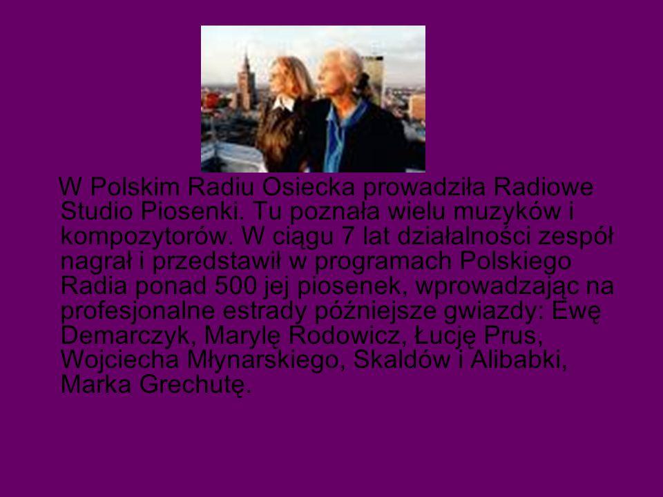 W Polskim Radiu Osiecka prowadziła Radiowe Studio Piosenki.
