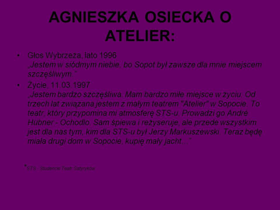 AGNIESZKA OSIECKA O ATELIER: Głos Wybrzeża, lato 1996Jestem w siódmym niebie, bo Sopot był zawsze dla mnie miejscem szczęśliwym.