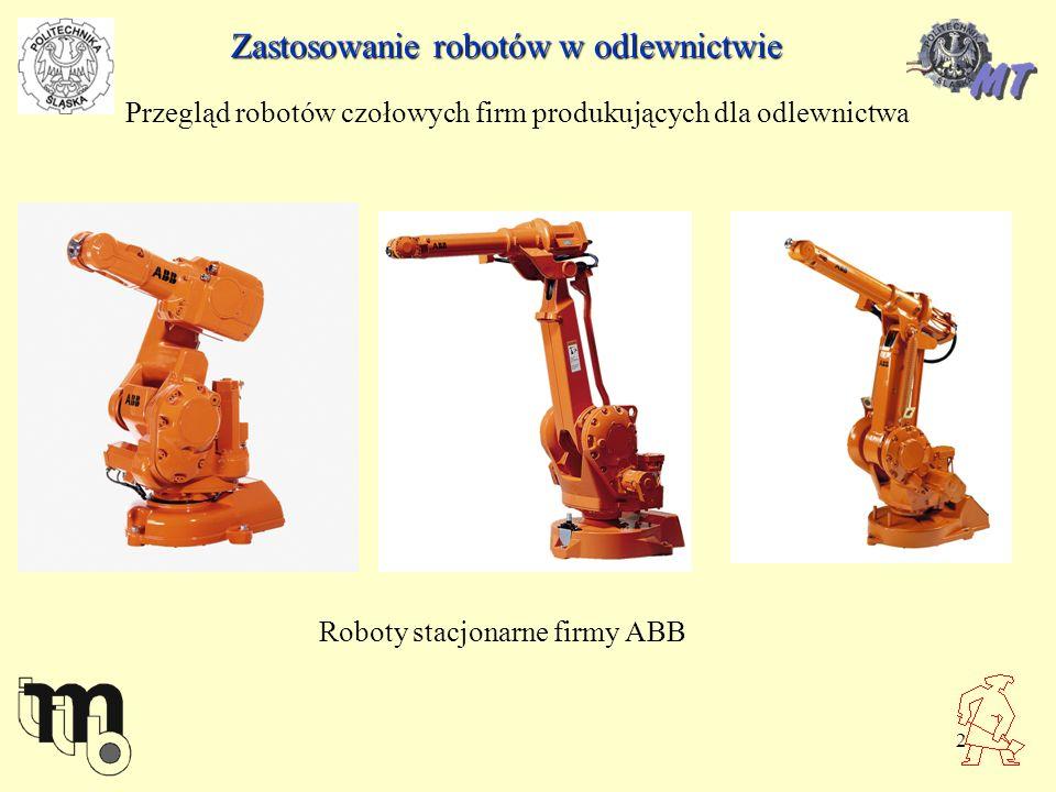 2 Zastosowanie robotów w odlewnictwie Przegląd robotów czołowych firm produkujących dla odlewnictwa Roboty stacjonarne firmy ABB