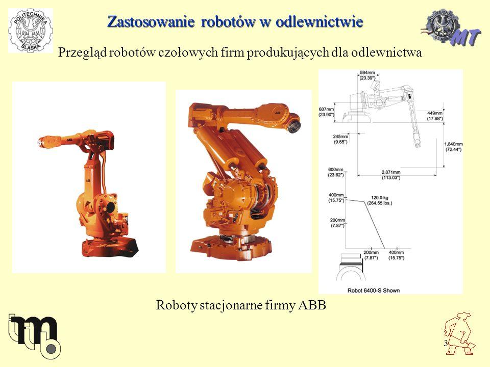 3 Zastosowanie robotów w odlewnictwie Przegląd robotów czołowych firm produkujących dla odlewnictwa Roboty stacjonarne firmy ABB