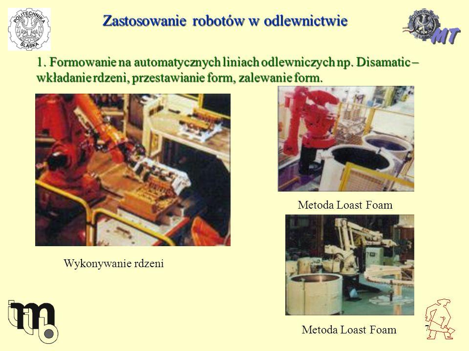7 Zastosowanie robotów w odlewnictwie 1. Formowanie na automatycznych liniach odlewniczych np. Disamatic – wkładanie rdzeni, przestawianie form, zalew