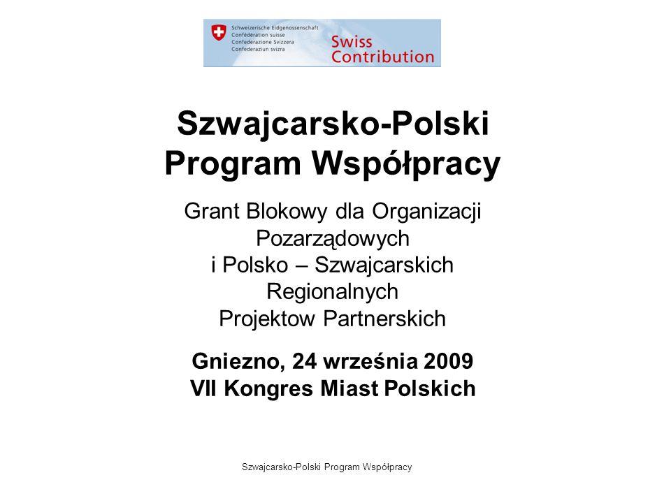 Szwajcarsko-Polski Program Współpracy Grant Blokowy dla Organizacji Pozarządowych i Polsko – Szwajcarskich Regionalnych Projektow Partnerskich Gniezno, 24 września 2009 VII Kongres Miast Polskich