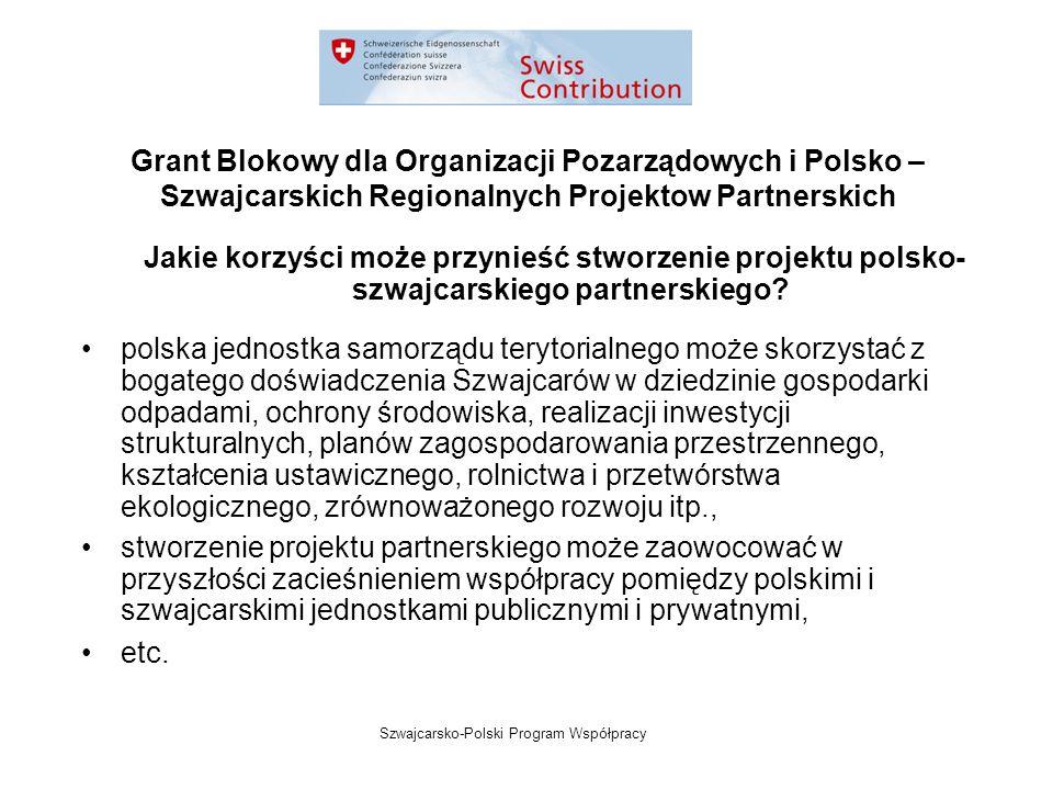 Szwajcarsko-Polski Program Współpracy Grant Blokowy dla Organizacji Pozarządowych i Polsko – Szwajcarskich Regionalnych Projektow Partnerskich Jakie korzyści może przynieść stworzenie projektu polsko- szwajcarskiego partnerskiego.