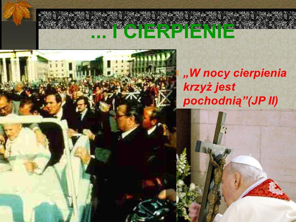 ... I CIERPIENIE W nocy cierpienia krzyż jest pochodnią(JP II)