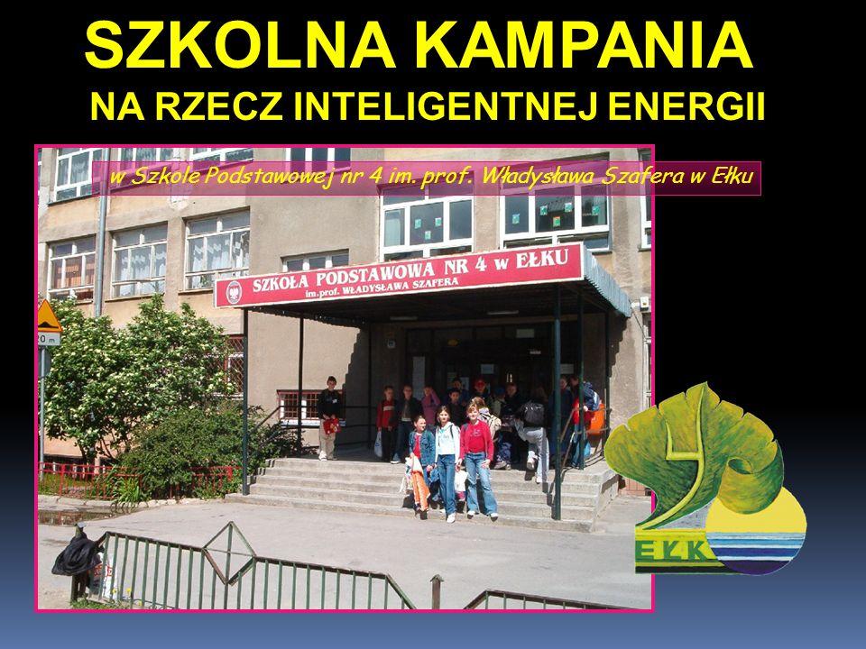 SZKOLNA KAMPANIA NA RZECZ INTELIGENTNEJ ENERGII w Szkole Podstawowej nr 4 im. prof. Władysława Szafera w Ełku