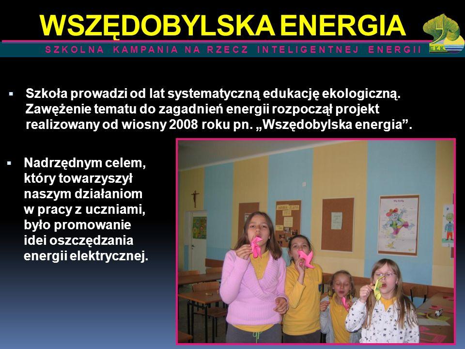 WSZĘDOBYLSKA ENERGIA Szkoła prowadzi od lat systematyczną edukację ekologiczną. Zawężenie tematu do zagadnień energii rozpoczął projekt realizowany od
