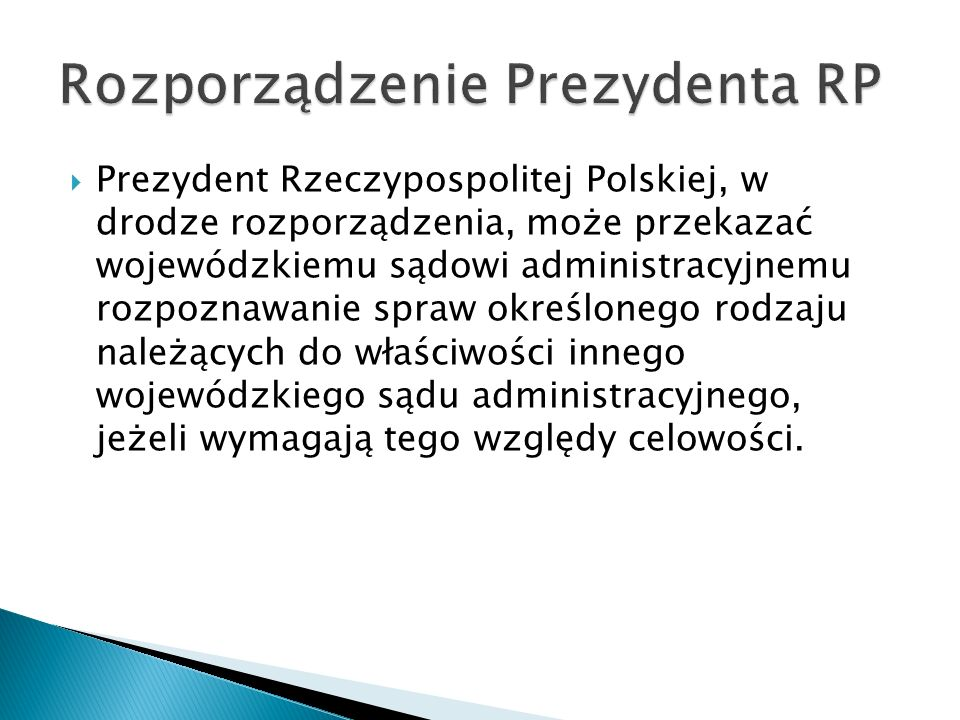 Prezydent Rzeczypospolitej Polskiej, w drodze rozporządzenia, może przekazać wojewódzkiemu sądowi administracyjnemu rozpoznawanie spraw określonego rodzaju należących do właściwości innego wojewódzkiego sądu administracyjnego, jeżeli wymagają tego względy celowości.