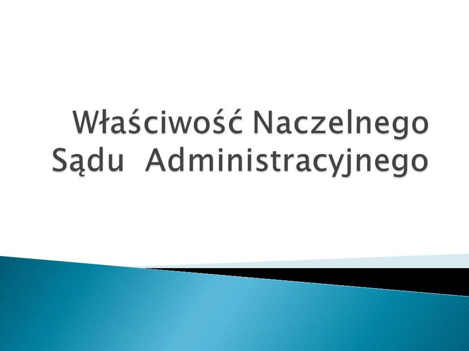 Naczelny Sąd Administracyjny: 1) rozpoznaje środki odwoławcze od orzeczeń WSA, stosownie do przepisów ustawy; ustawa do środków odwoławczych zalicza skargę kasacyjną oraz zażalenie 2) podejmuje uchwały mające na celu wyjaśnienie przepisów prawnych, których stosowanie wywołało rozbieżności w orzecznictwie sądów administracyjnych; 3) podejmuje uchwały zawierające rozstrzygnięcie zagadnień prawnych budzących poważne wątpliwości w konkretnej sprawie sądowoadministracyjnej;