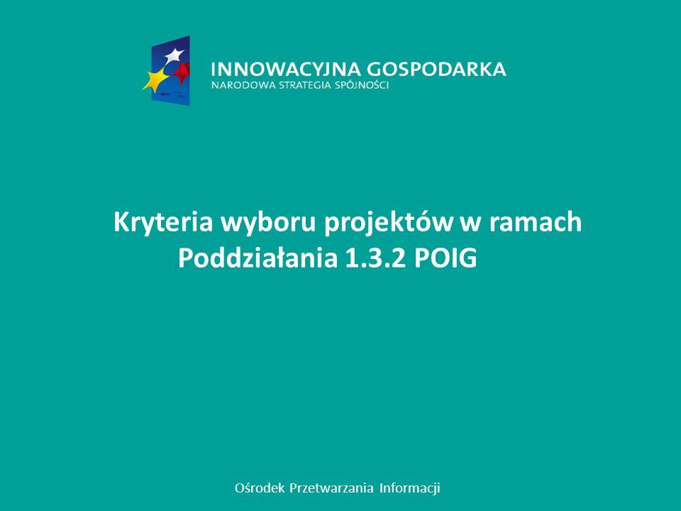Warszawa, 26.09.2012 Kryteria wyboru projektów w ramach Poddziałania 1.3.2 POIG Ośrodek Przetwarzania Informacji