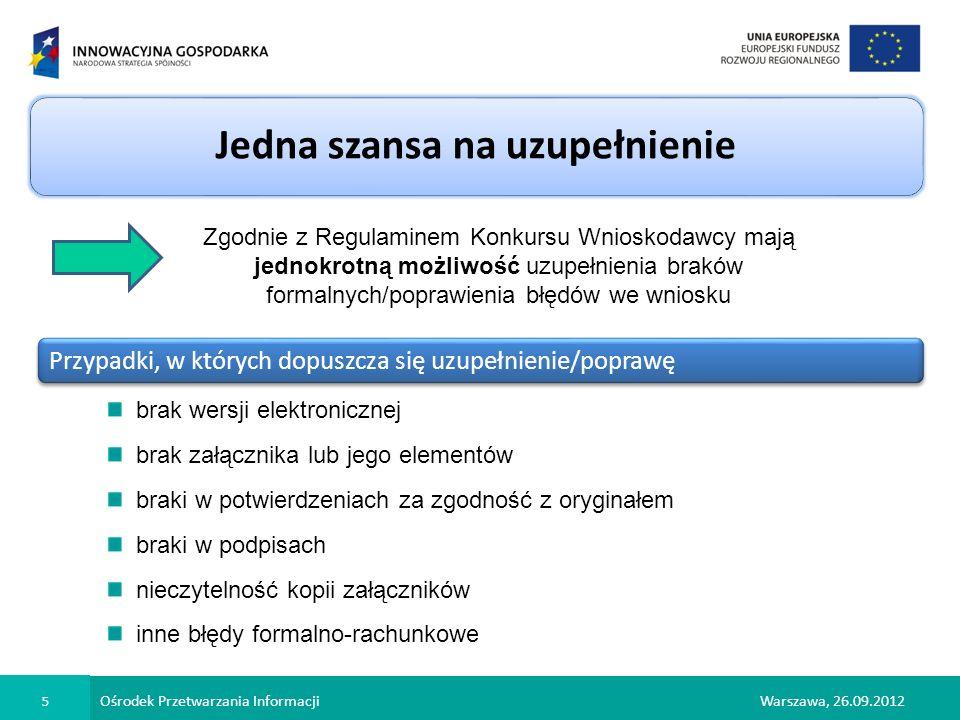 Ośrodek Przetwarzania Informacji 5 Warszawa, 26.09.2012 Jedna szansa na uzupełnienie Zgodnie z Regulaminem Konkursu Wnioskodawcy mają jednokrotną możl