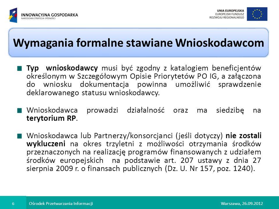 Ośrodek Przetwarzania Informacji 6 Warszawa, 26.09.2012 Wymagania formalne stawiane Wnioskodawcom Typ wnioskodawcy musi być zgodny z katalogiem benefi