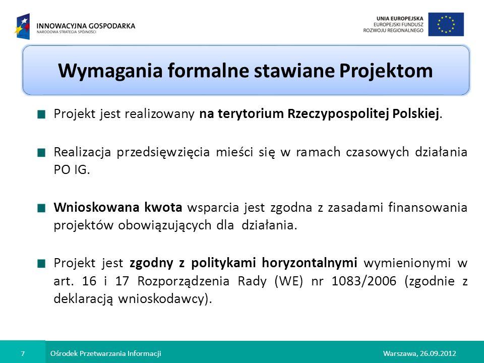 Ośrodek Przetwarzania Informacji 7 Warszawa, 26.09.2012 Wymagania formalne stawiane Projektom Projekt jest realizowany na terytorium Rzeczypospolitej