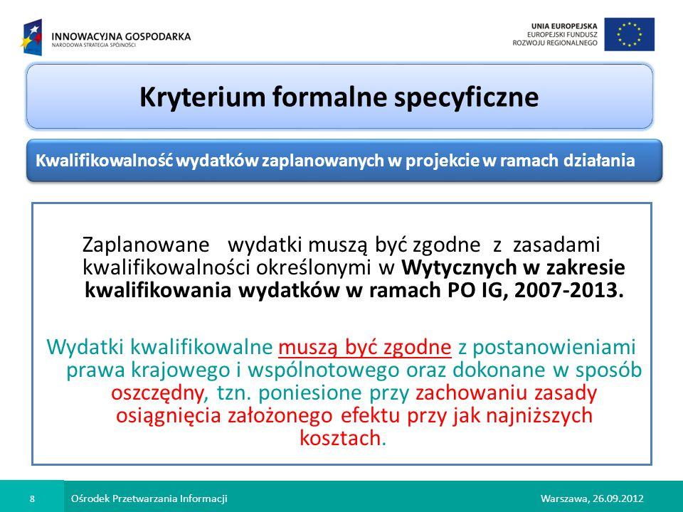 Ośrodek Przetwarzania Informacji 8 Warszawa, 26.09.2012 Zaplanowane wydatki muszą być zgodne z zasadami kwalifikowalności określonymi w Wytycznych w z
