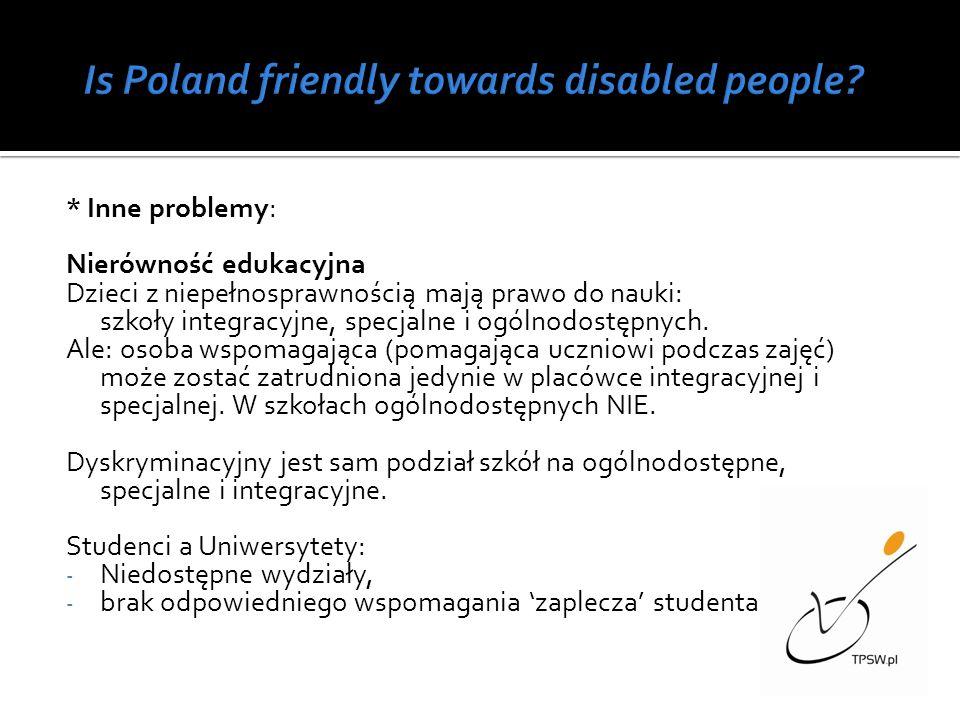 * Inne problemy: Nierówność edukacyjna Dzieci z niepełnosprawnością mają prawo do nauki: szkoły integracyjne, specjalne i ogólnodostępnych. Ale: osoba