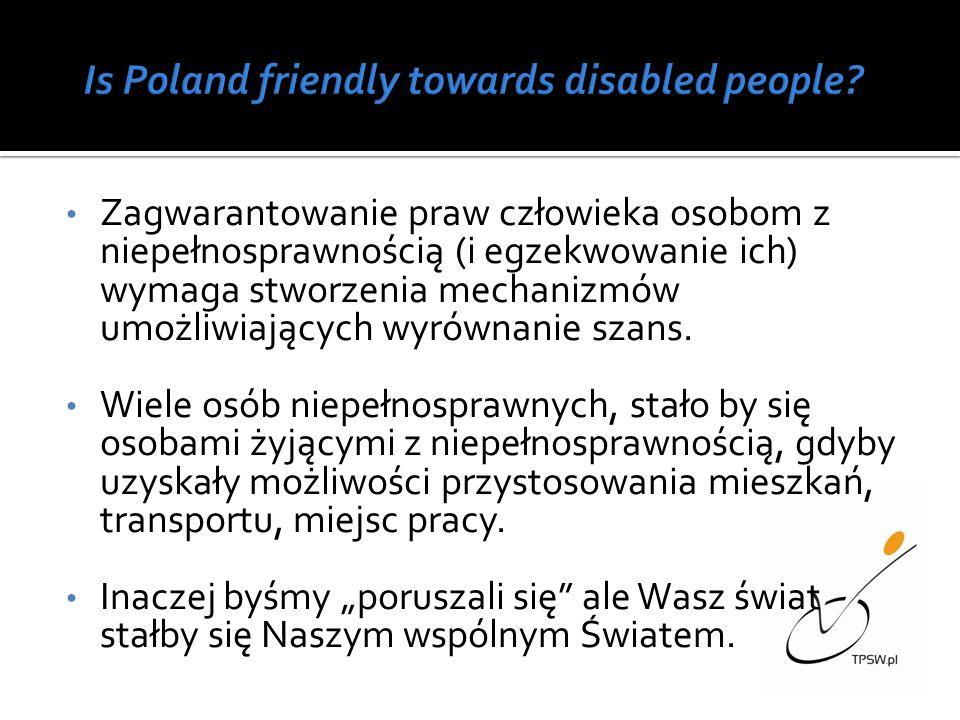 Zagwarantowanie praw człowieka osobom z niepełnosprawnością (i egzekwowanie ich) wymaga stworzenia mechanizmów umożliwiających wyrównanie szans. Wiele