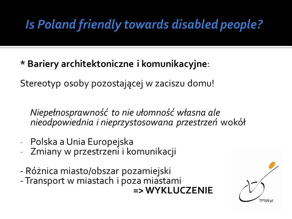 * Bariery architektoniczne i komunikacyjne: Stereotyp osoby pozostającej w zaciszu domu! Niepełnosprawność to nie ułomność własna ale nieodpowiednia i