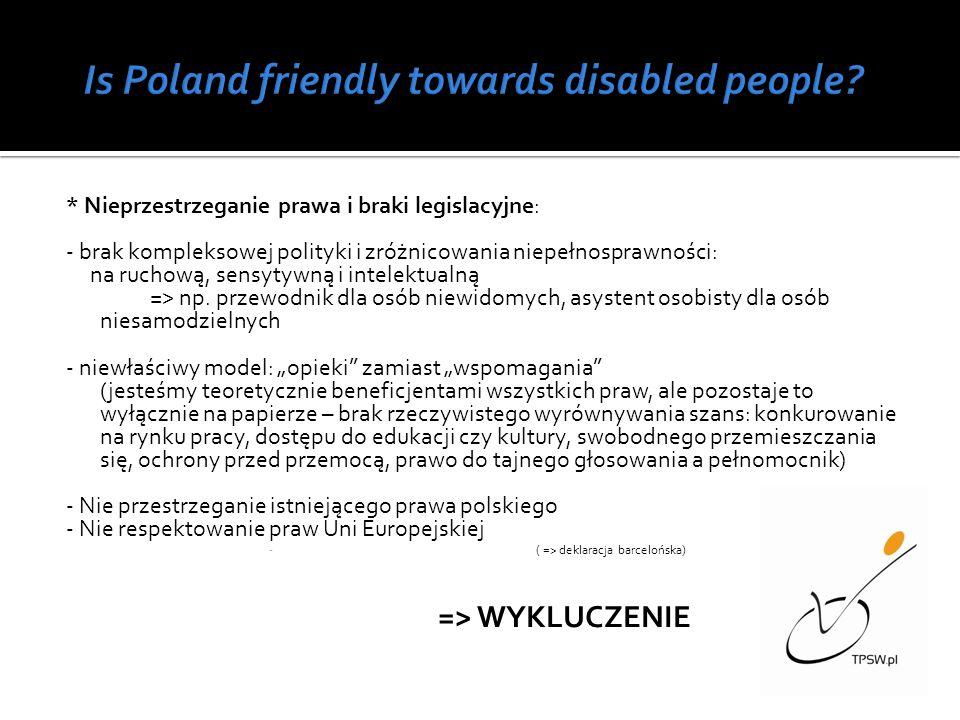 * Nieprzestrzeganie prawa i braki legislacyjne: - brak kompleksowej polityki i zróżnicowania niepełnosprawności: na ruchową, sensytywną i intelektualną => np.