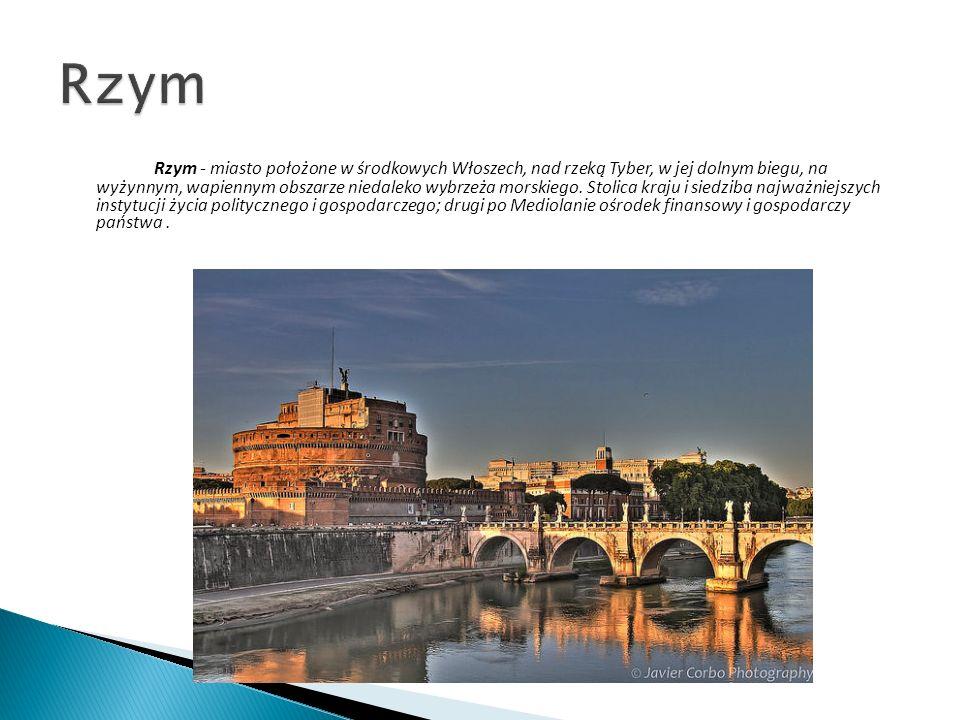 Rzym - miasto położone w środkowych Włoszech, nad rzeką Tyber, w jej dolnym biegu, na wyżynnym, wapiennym obszarze niedaleko wybrzeża morskiego. Stoli