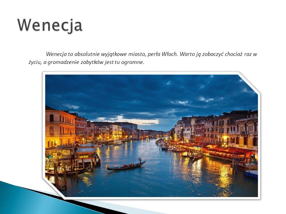 Wenecja to absolutnie wyjątkowe miasto, perła Włoch. Warto ją zobaczyć chociaż raz w życiu, a gromadzenie zabytków jest tu ogromne.