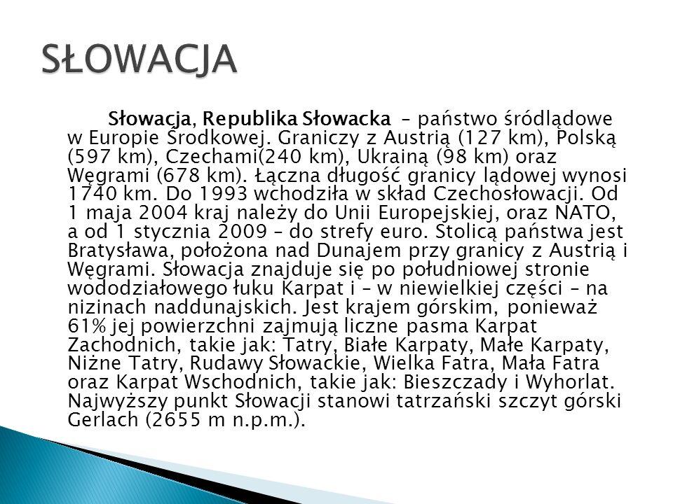 Słowacja, Republika Słowacka – państwo śródlądowe w Europie Środkowej. Graniczy z Austrią (127 km), Polską (597 km), Czechami(240 km), Ukrainą (98 km)