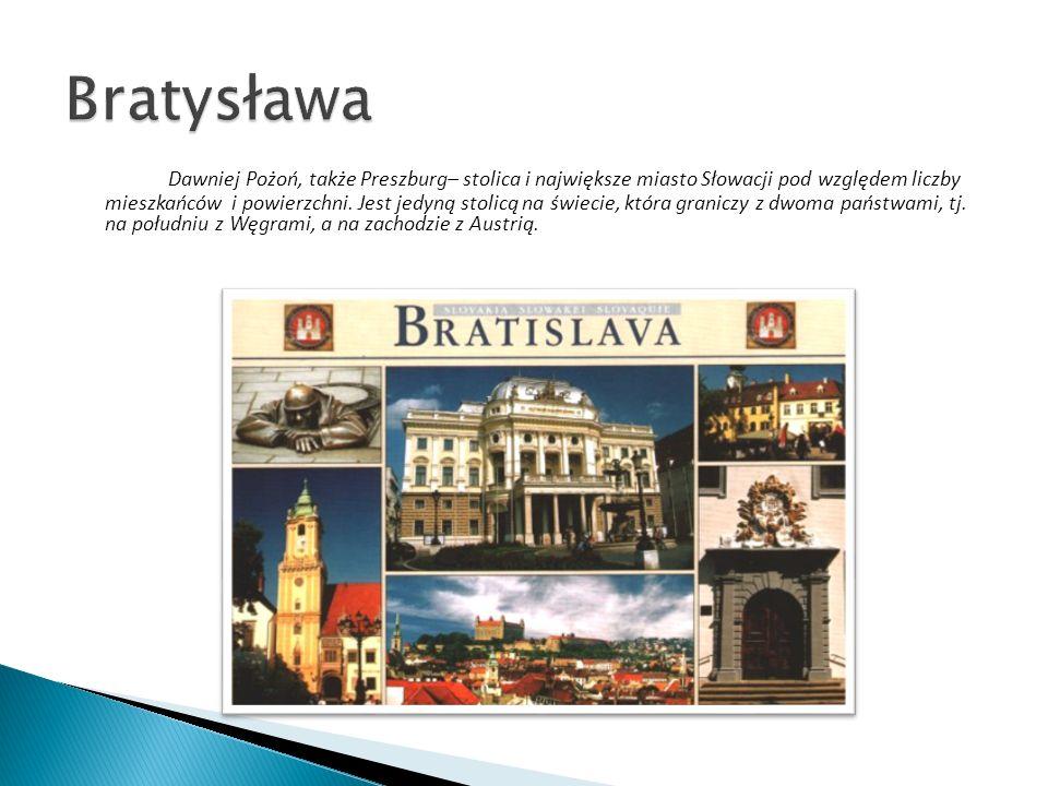 Dawniej Pożoń, także Preszburg– stolica i największe miasto Słowacji pod względem liczby mieszkańców i powierzchni. Jest jedyną stolicą na świecie, kt