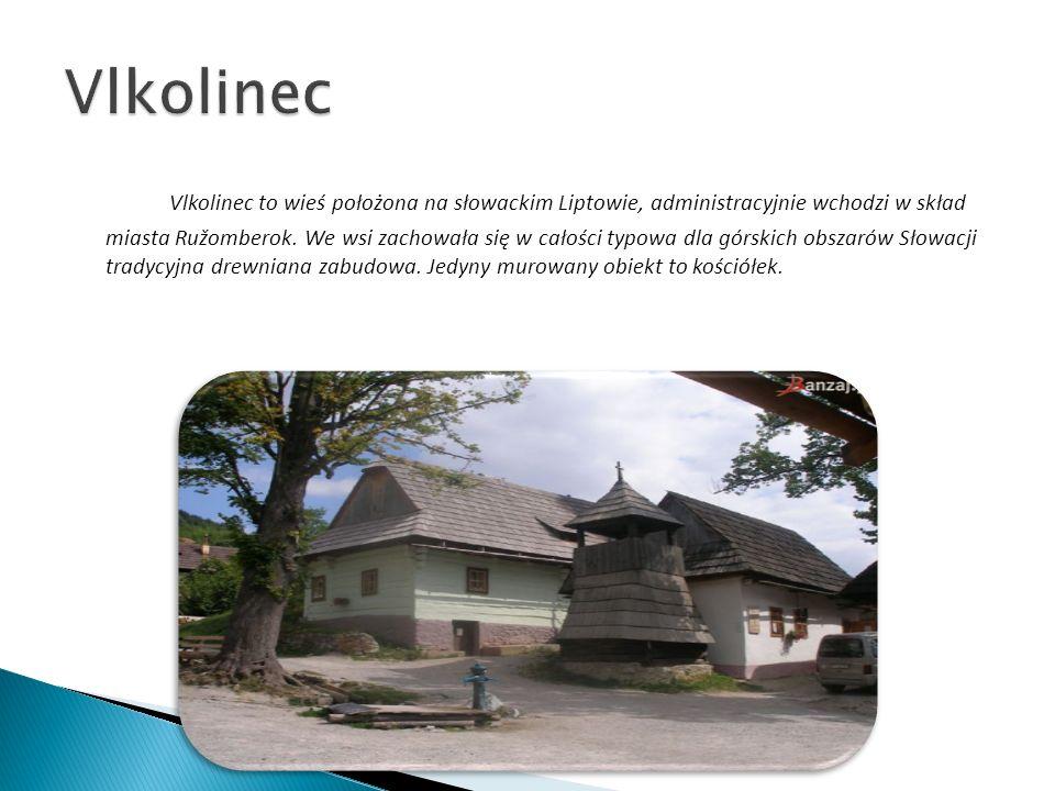 Vlkolinec to wieś położona na słowackim Liptowie, administracyjnie wchodzi w skład miasta Ružomberok. We wsi zachowała się w całości typowa dla górski