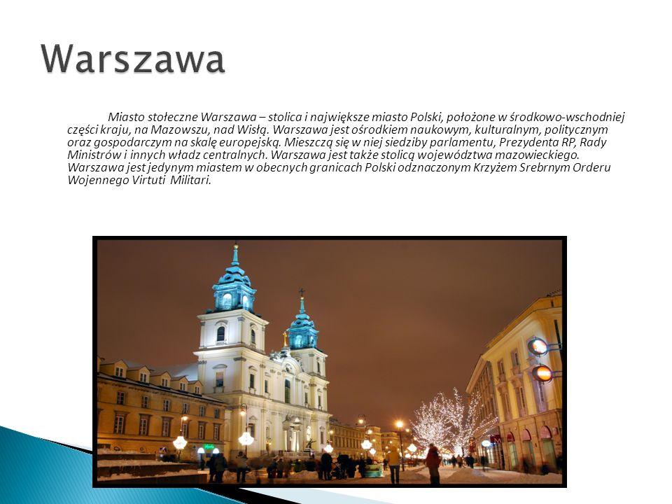 Miasto stołeczne Warszawa – stolica i największe miasto Polski, położone w środkowo-wschodniej części kraju, na Mazowszu, nad Wisłą. Warszawa jest ośr