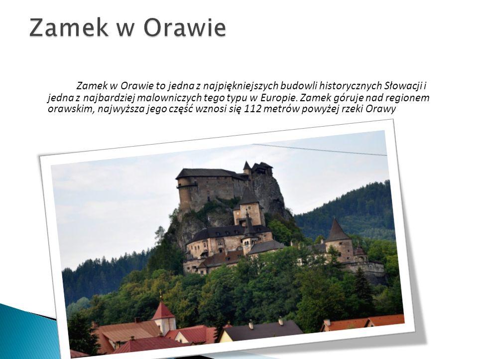 Zamek w Orawie to jedna z najpiękniejszych budowli historycznych Słowacji i jedna z najbardziej malowniczych tego typu w Europie. Zamek góruje nad reg