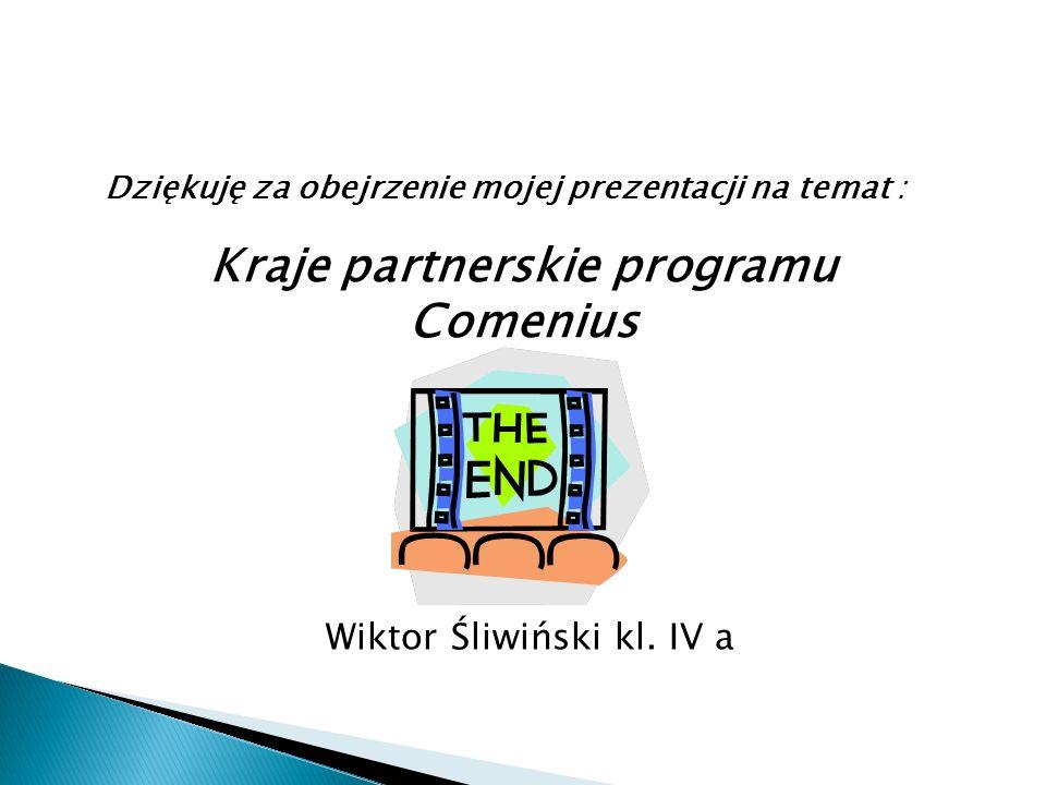 Dziękuję za obejrzenie mojej prezentacji na temat : Wiktor Śliwiński kl. IV a Kraje partnerskie programu Comenius