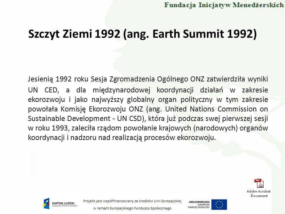 Szczyt Ziemi 1992 (ang. Earth Summit 1992) Jesienią 1992 roku Sesja Zgromadzenia Ogólnego ONZ zatwierdziła wyniki UN CED, a dla międzynarodowej koordy