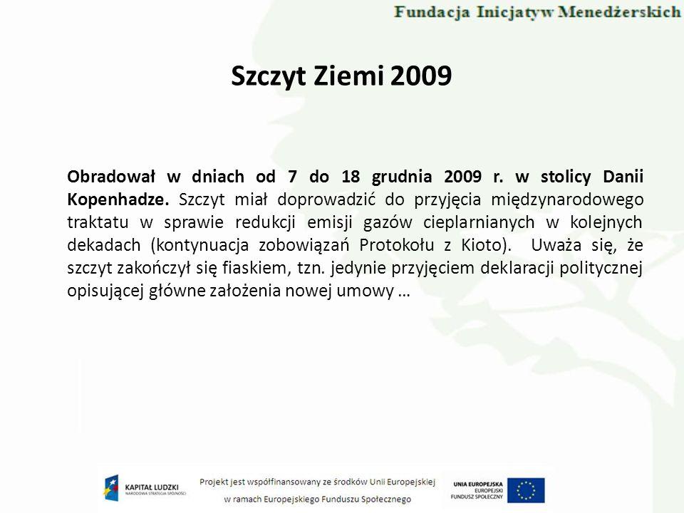 Szczyt Ziemi 2009 Obradował w dniach od 7 do 18 grudnia 2009 r. w stolicy Danii Kopenhadze. Szczyt miał doprowadzić do przyjęcia międzynarodowego trak