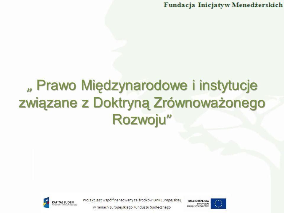 Prawo Międzynarodowe i instytucje związane z Doktryną Zrównoważonego Rozwoju Prawo Międzynarodowe i instytucje związane z Doktryną Zrównoważonego Rozw