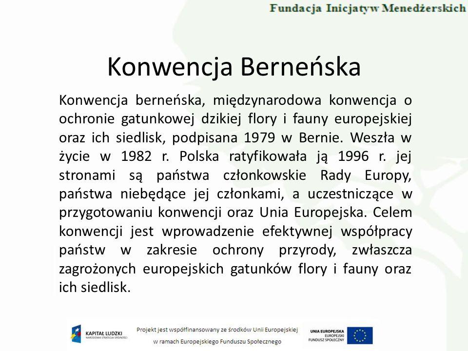 Konwencja Berneńska Konwencja berneńska, międzynarodowa konwencja o ochronie gatunkowej dzikiej flory i fauny europejskiej oraz ich siedlisk, podpisan