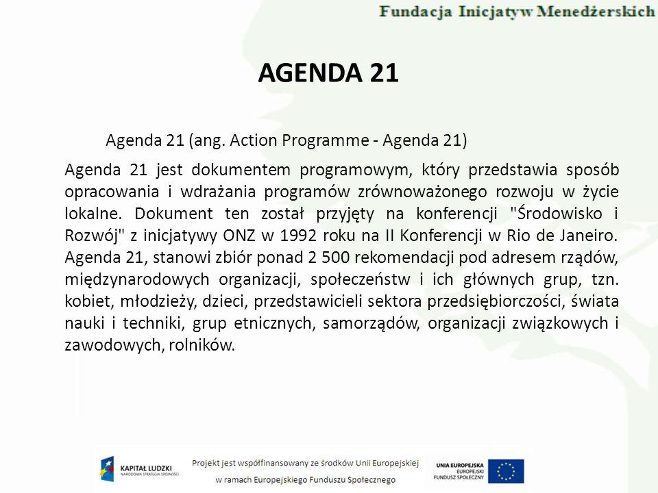 AGENDA 21 Agenda 21 (ang. Action Programme - Agenda 21) Agenda 21 jest dokumentem programowym, który przedstawia sposób opracowania i wdrażania progra