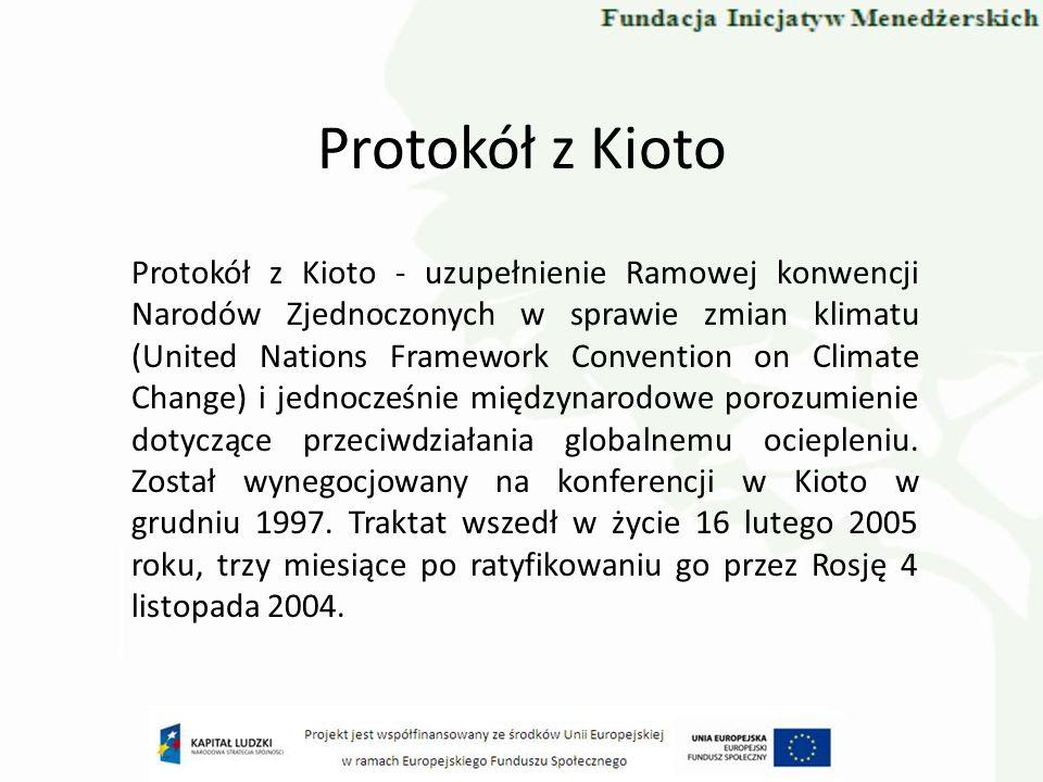 Protokół z Kioto Protokół z Kioto - uzupełnienie Ramowej konwencji Narodów Zjednoczonych w sprawie zmian klimatu (United Nations Framework Convention