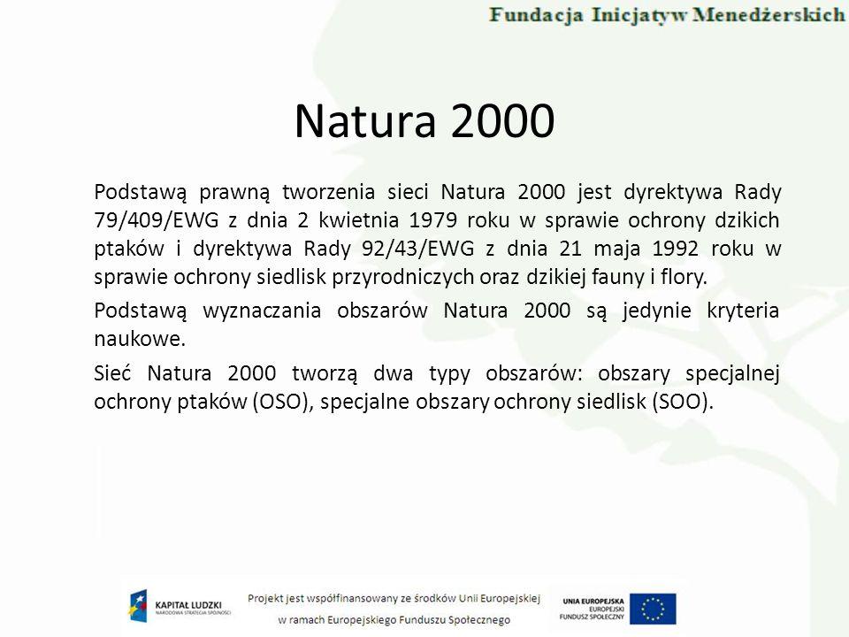 Natura 2000 Podstawą prawną tworzenia sieci Natura 2000 jest dyrektywa Rady 79/409/EWG z dnia 2 kwietnia 1979 roku w sprawie ochrony dzikich ptaków i