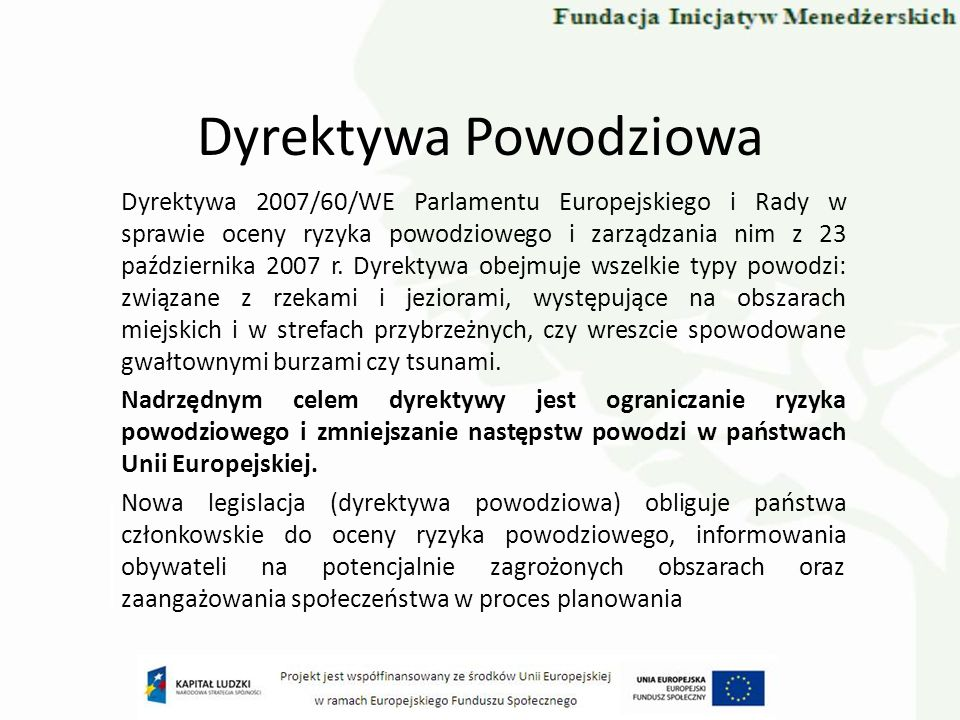 Dyrektywa Powodziowa Dyrektywa 2007/60/WE Parlamentu Europejskiego i Rady w sprawie oceny ryzyka powodziowego i zarządzania nim z 23 października 2007