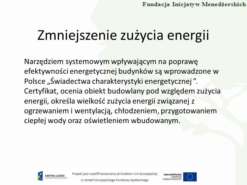 Zmniejszenie zużycia energii Narzędziem systemowym wpływającym na poprawę efektywności energetycznej budynków są wprowadzone w Polsce Świadectwa chara