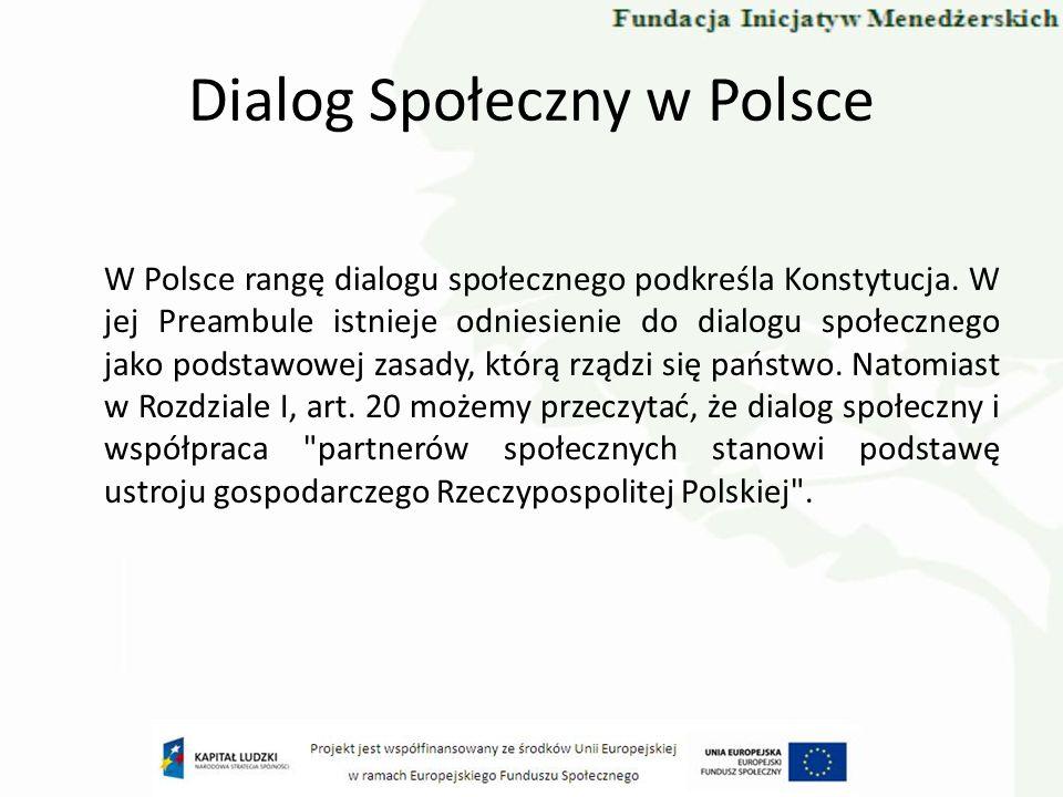 Dialog Społeczny w Polsce W Polsce rangę dialogu społecznego podkreśla Konstytucja. W jej Preambule istnieje odniesienie do dialogu społecznego jako p