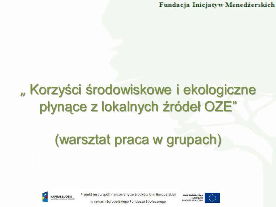 Korzyści środowiskowe i ekologiczne płynące z lokalnych źródeł OZE (warsztat praca w grupach) Korzyści środowiskowe i ekologiczne płynące z lokalnych